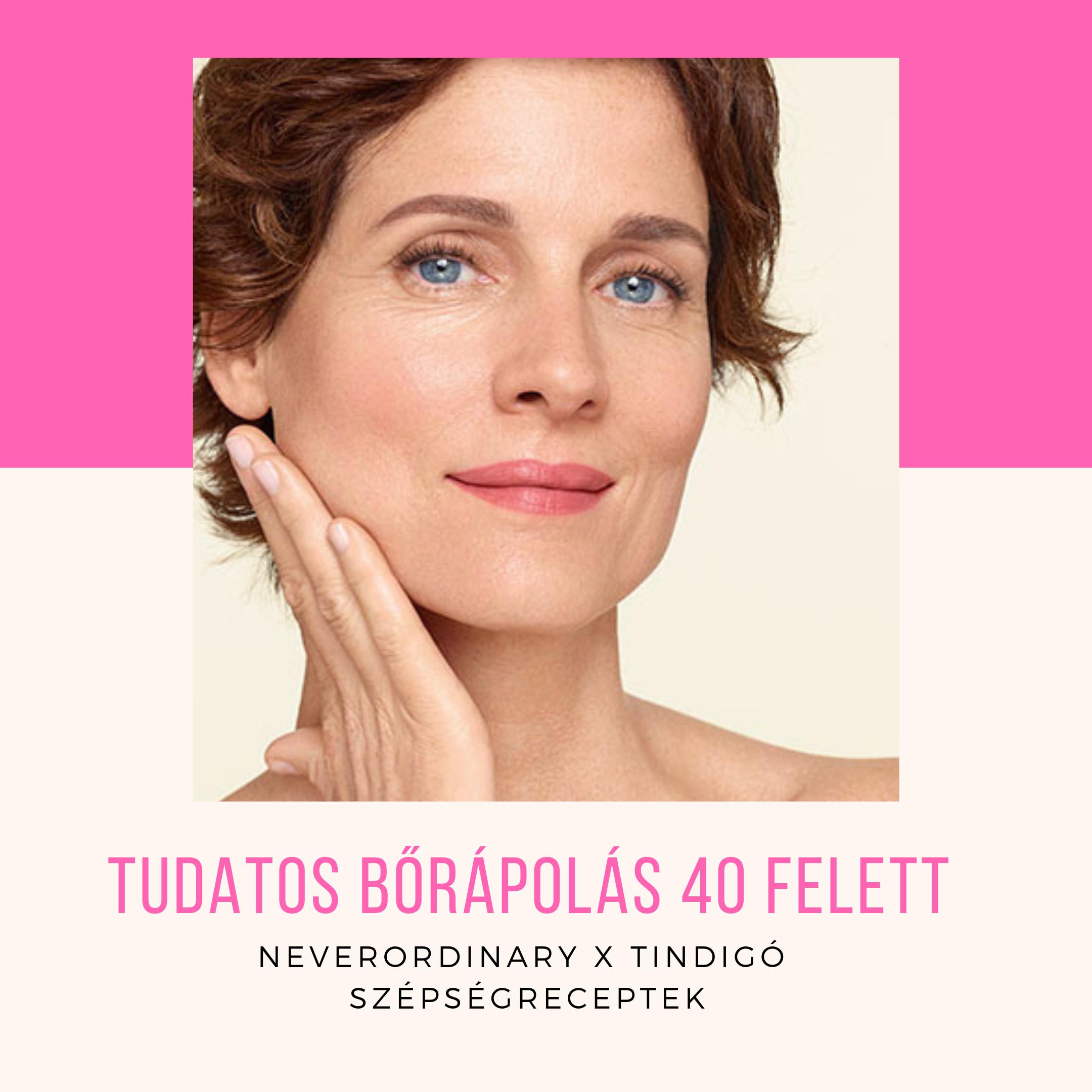Ne vedd félvállról az arcodat – Tudatos bőrápolás 40 felett