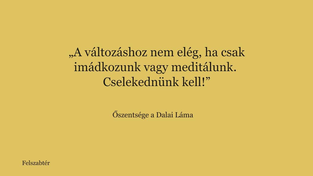 A Dalai Láma cselekvésre szólít fel minket
